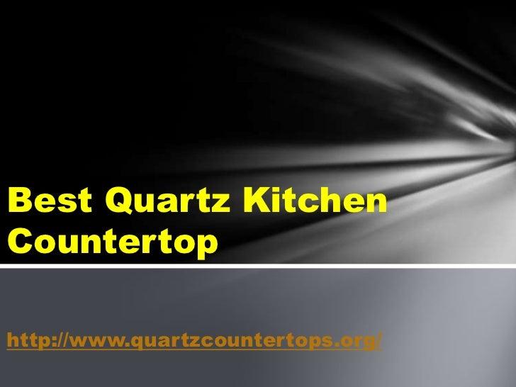 Best Quartz KitchenCountertophttp://www.quartzcountertops.org/