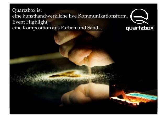 Quartzbox ist eine kunsthandwerkliche live Kommunikationsform, Event Highlight, eine Komposition aus Farben und Sand...