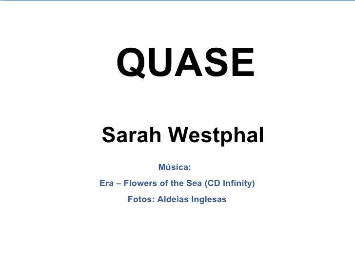 QUASE Sarah Westphal Música:  Era – Flowers of the Sea (CD Infinity) Fotos: Aldeias Inglesas
