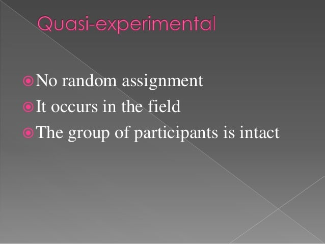  No  random assignment It occurs in the field The group of participants is intact