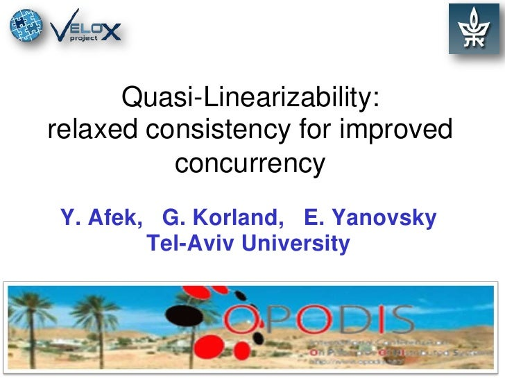 Quasi-Linearizability: relaxed consistency for improved concurrency<br />Y. Afek,   G. Korland,   E. Yanovsky Tel-Aviv Uni...