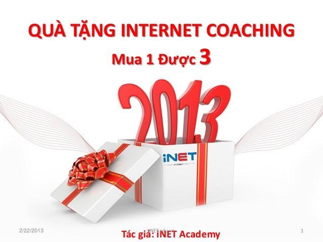 QUÀ TẶNG INTERNET COACHING            Mua 1 Được 32/22/2013           iNET.edu.vn      1             Tác giả: iNET Academy