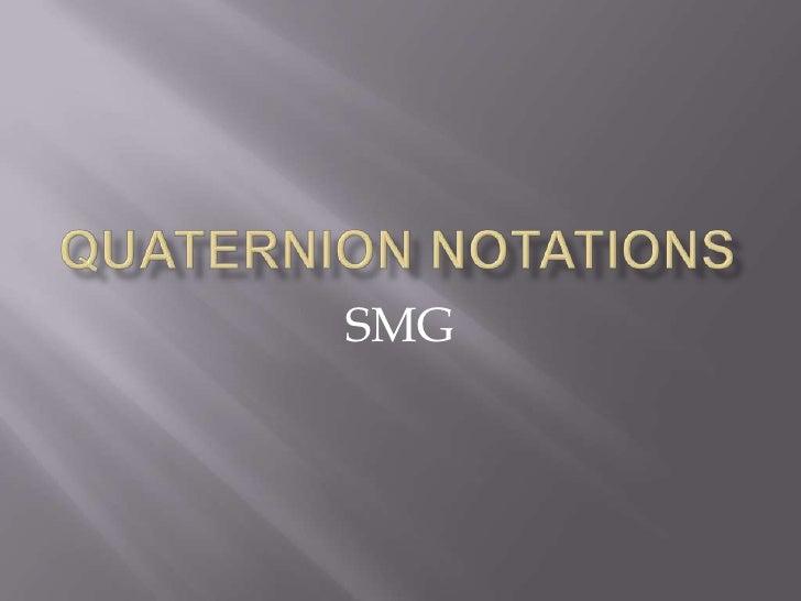 QUATERNION NOTATIONS<br />SMG<br />