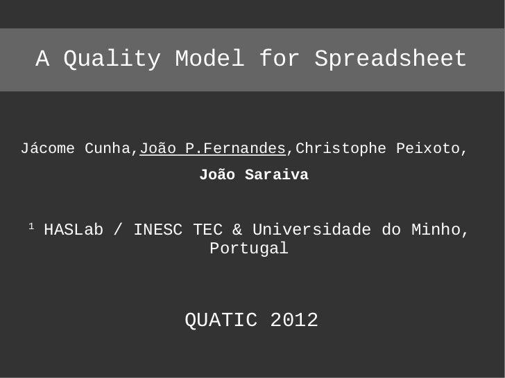 A Quality Model for SpreadsheetJácome Cunha,João P.Fernandes,Christophe Peixoto,                   João Saraiva1    HASLab...