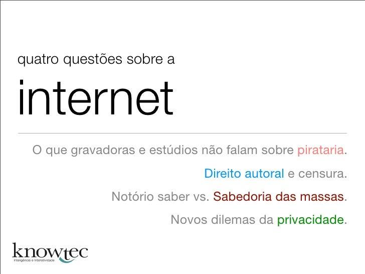 quatro questões sobre a   internet   O que gravadoras e estúdios não falam sobre pirataria.                               ...
