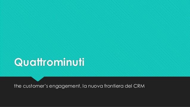Quattrominuti the customer's engagement, la nuova frontiera del CRM