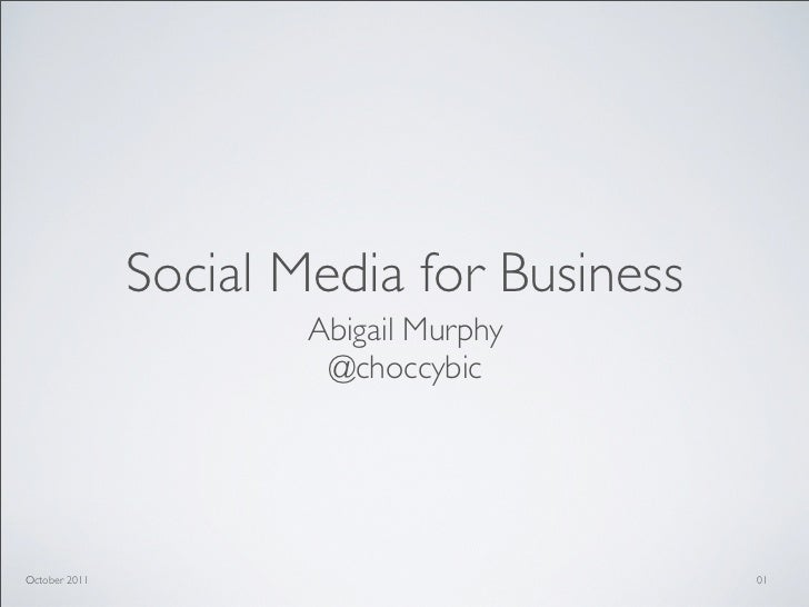 Social Media for Business                       Abigail Murphy                        @choccybicOctober 2011              ...