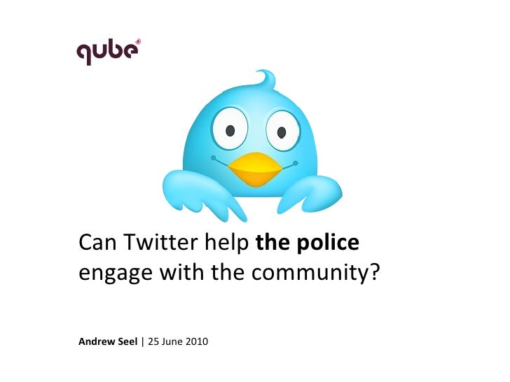 Andrew Seel  | 25 June 2010 Can Twitter help  the police engage with the community?