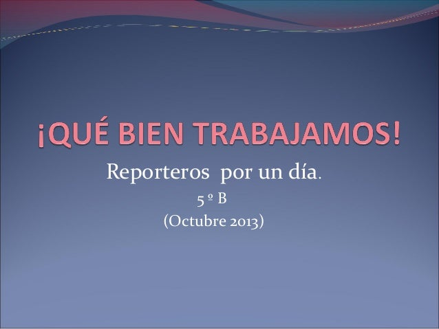 Reporteros por un día. 5ºB (Octubre 2013)