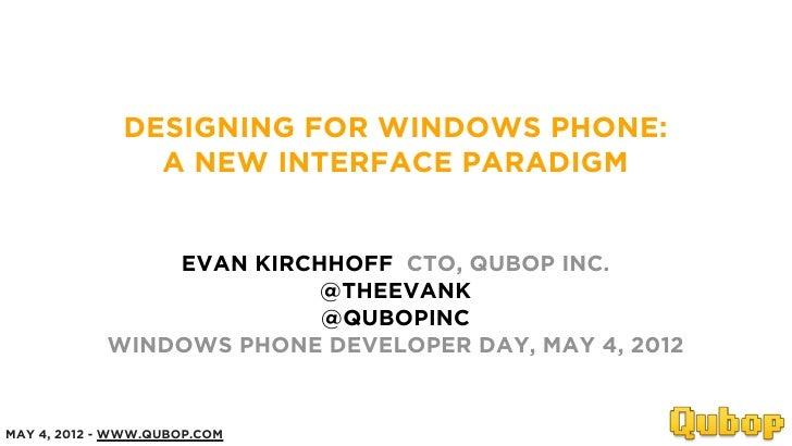 DESIGNING FOR WINDOWS PHONE:                A NEW INTERFACE PARADIGM                EVAN KIRCHHOFF CTO, QUBOP INC.        ...