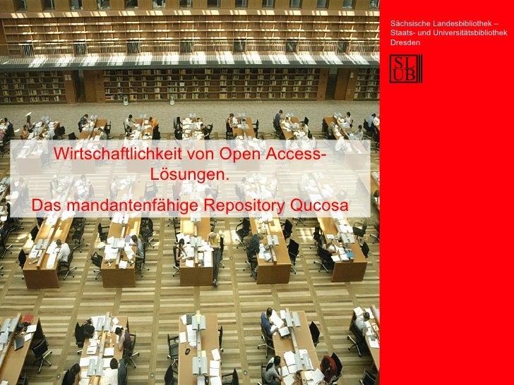 Wirtschaftlichkeit von Open Access-Lösungen. Das mandantenfähige Repository Qucosa Sächsische Landesbibliothek – Staats- u...