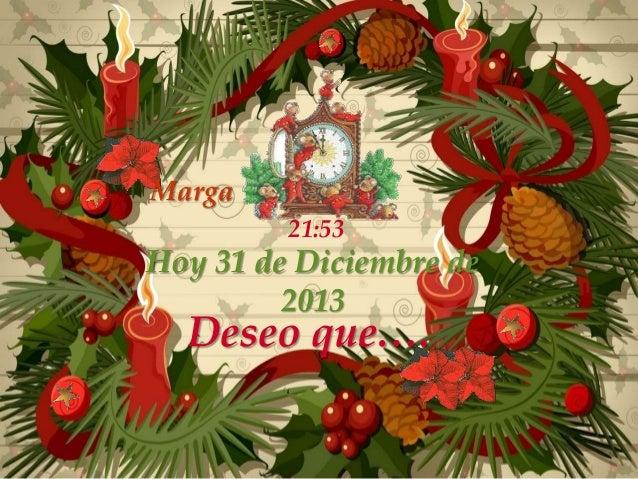 Marga         21:53Hoy 31 de Diciembre de         2013  Deseo que….