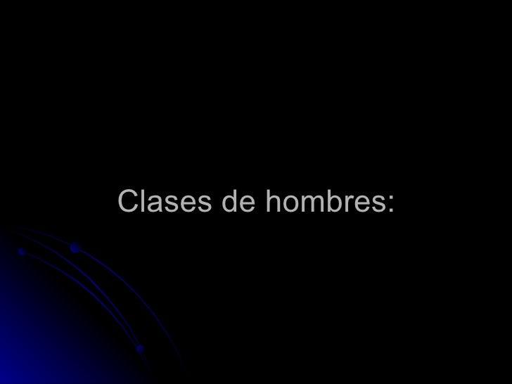 Clases de  hombres :