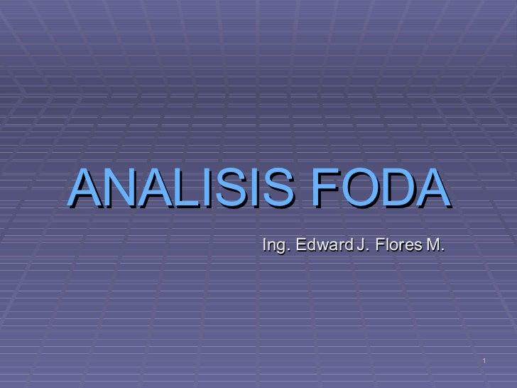 ANALISIS FODA Ing. Edward J. Flores M.