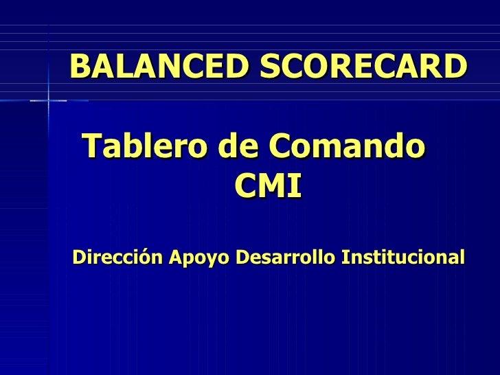 BALANCED SCORECARD Tablero de Comando  CMI Dirección Apoyo Desarrollo Institucional