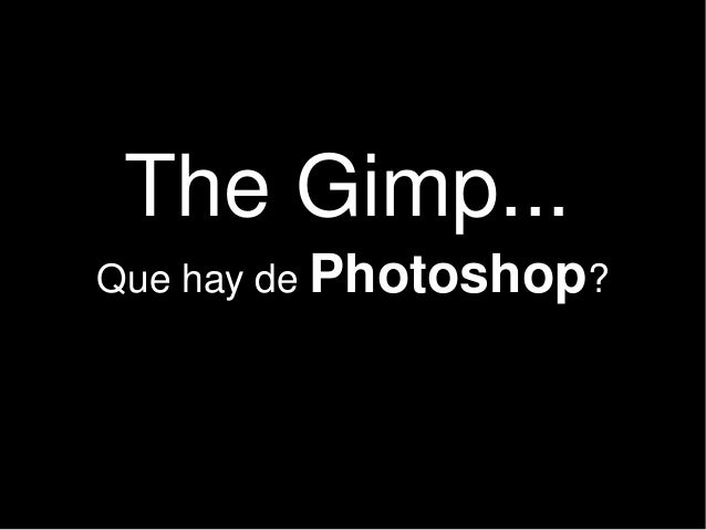 The Gimp... Que hay de Photoshop?