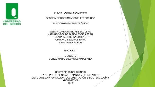 """UNIDAD TEMÁTICA NÚMERO UNO GESTIÓN DE DOCUMENTOS ELECTRÓNICOS """"EL DOCUMENTO ELECTRÓNICO"""" GELMY LORENA SANCHEZ BAQUERO MARY..."""