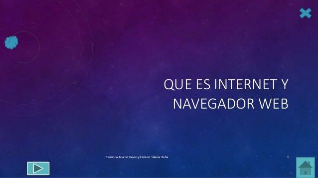 QUE ES INTERNET Y NAVEGADOR WEB Carmona Alvarez Kevin y Ramirez Salazar Katia 1