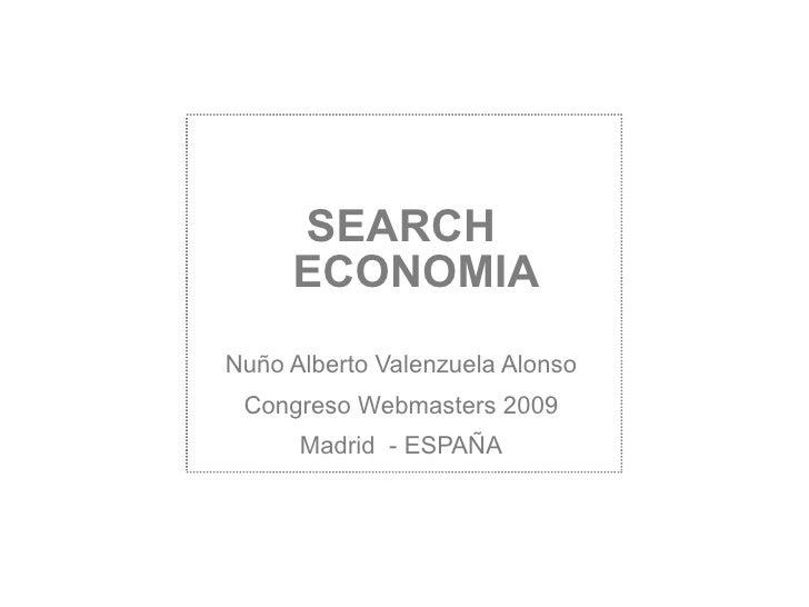 SEARCH ECONOMIA Nuño Alberto Valenzuela Alonso Congreso Webmasters 2009 Madrid  - ESPAÑA