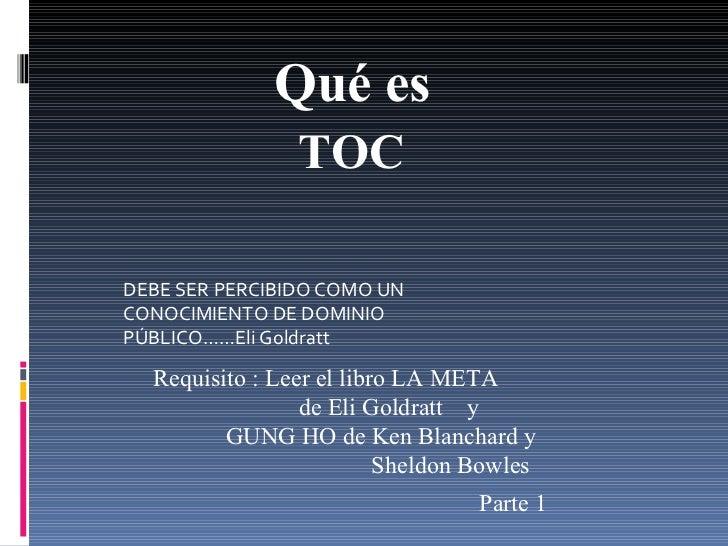 DEBE SER PERCIBIDO COMO UN CONOCIMIENTO DE DOMINIO PÚBLICO……Eli Goldratt TOC Requisito : Leer el libro LA META de Eli Gold...