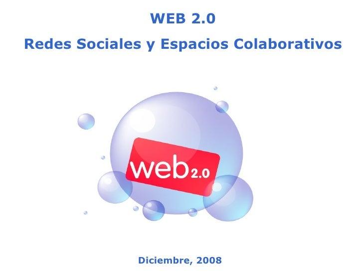WEB 2.0 Redes Sociales y Espacios Colaborativos Diciembre, 2008