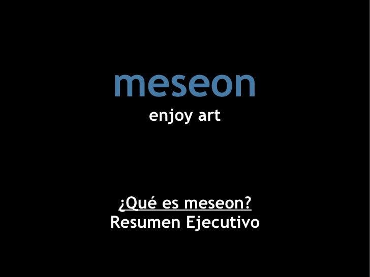 meseon enjoy art ¿Qué es meseon? Resumen Ejecutivo