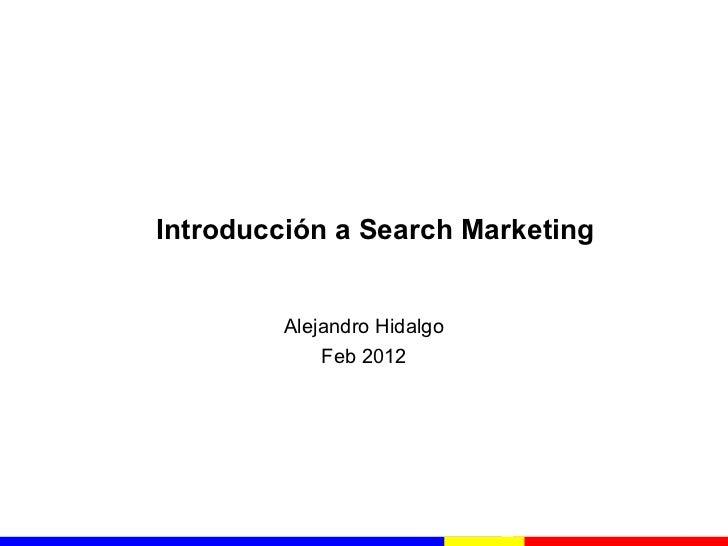 ¿Qué es?   SEO   PPC   ¿Por qué?    Campañas SEO   Campañas PPC             Introducción a Search Marketing               ...