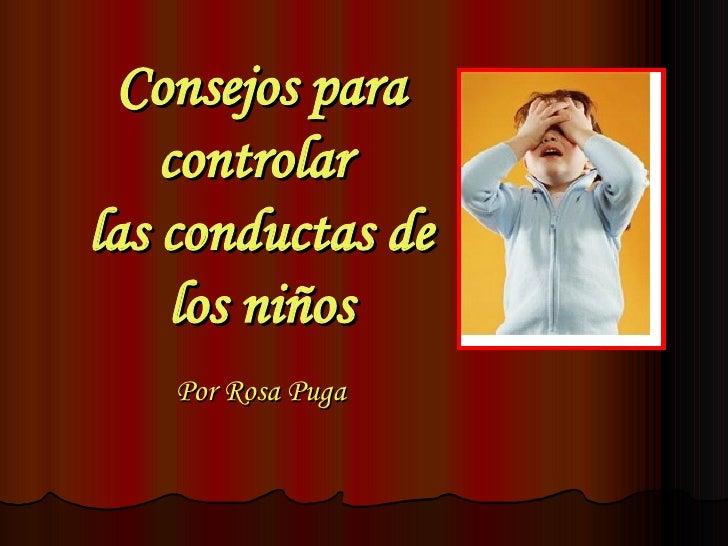 Consejos para controlar  las conductas de los niños Por Rosa Puga