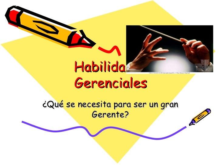 Habilidades Gerenciales ¿Qué se necesita para ser un gran Gerente?
