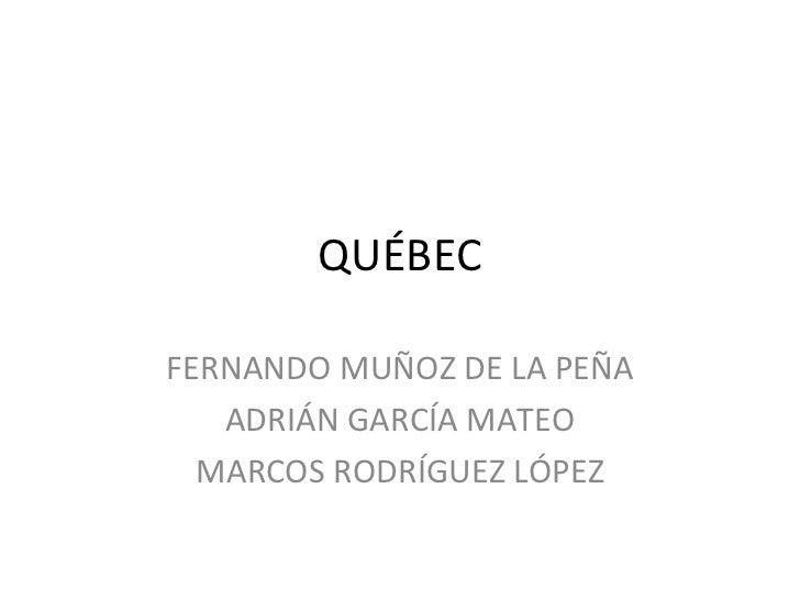 QUÉBEC FERNANDO MUÑOZ DE LA PEÑA ADRIÁN GARCÍA MATEO MARCOS RODRÍGUEZ LÓPEZ