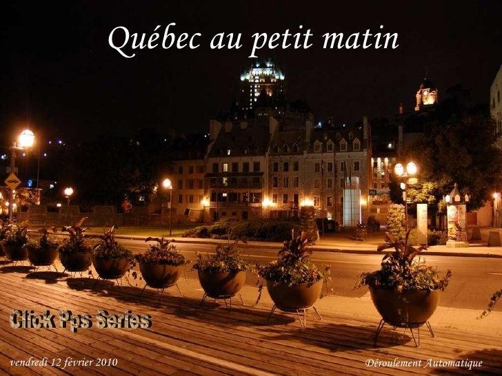 Québec au petit matin D é roulement Automatique vendredi 12 février 2010 Click Pps Series