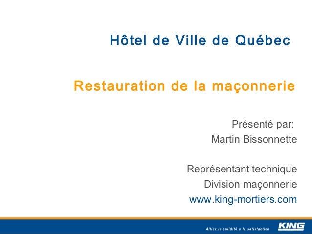 Hôtel de Ville de QuébecRestauration de la maçonnerie                      Présenté par:                  Martin Bissonnet...