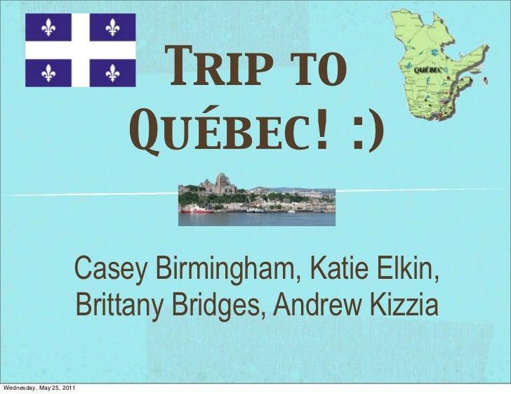 Trip to                          Québec! :)                      Casey Birmingham, Katie Elkin,                      Britt...