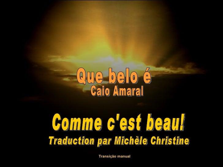 Que belo é Comme c'est beau! Caio Amaral Traduction par Michèle Christine Transição manual