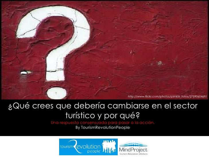 http://www.flickr.com/photos/pimkie_fotos/2759060469/<br />¿Qué crees que debería cambiarse en el sector turístico y por q...