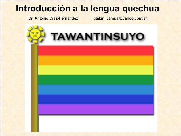 Introducción a la lengua quechuaDr. Antonio Díaz-Fernández titakin_utimpa@yahoo.com.ar