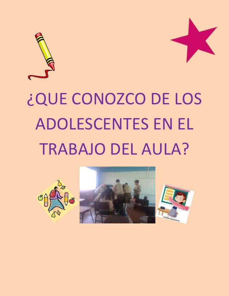 ¿QUE CONOZCO DE LOS ADOLESCENTES EN EL TRABAJO DEL AULA? <br />                                                           ...