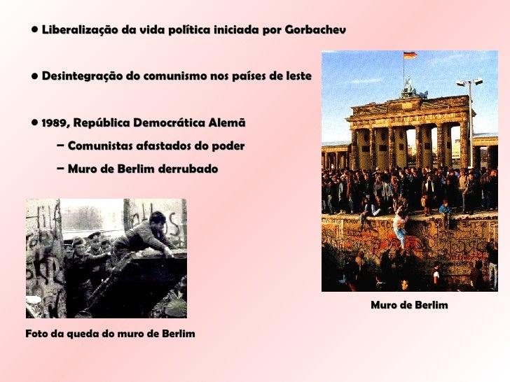 <ul><li>Liberalização da vida política iniciada por Gorbachev </li></ul><ul><li>Desintegração do comunismo nos países de l...