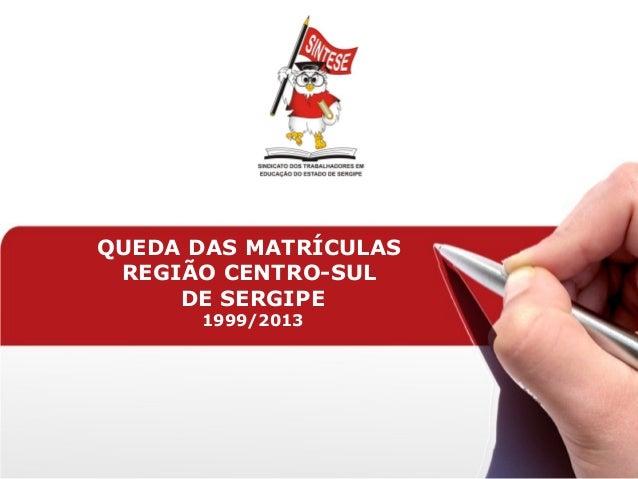 QUEDA DAS MATRÍCULAS REGIÃO CENTRO-SUL DE SERGIPE 1999/2013