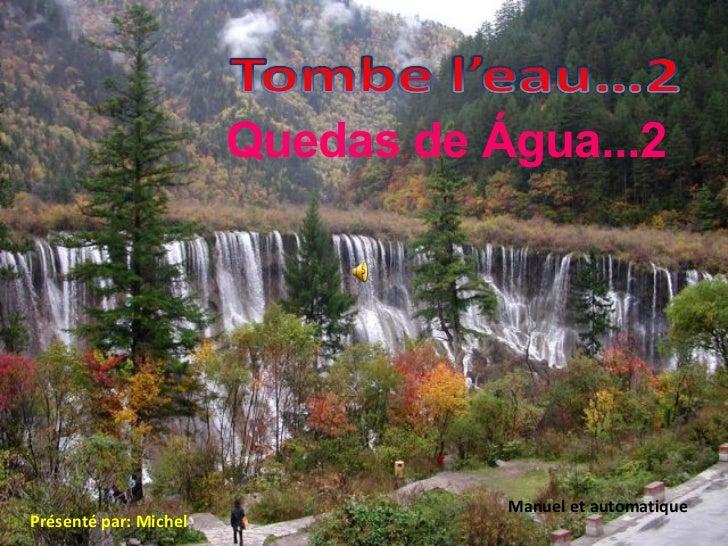 Présenté par: Michel Manuel et automatique Quedas de Água...2