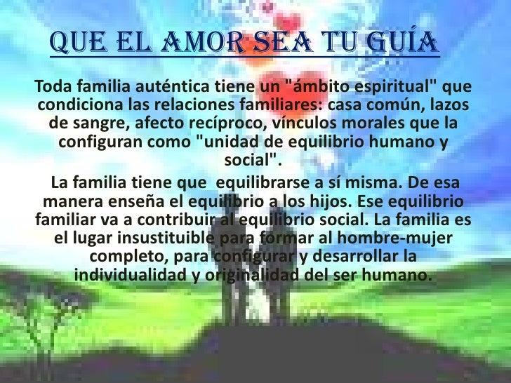 """QUE EL AMOR SEA TU GUÍA<br />Toda familia auténtica tiene un """"ámbito espiritual"""" que condiciona las relaciones familiares:..."""