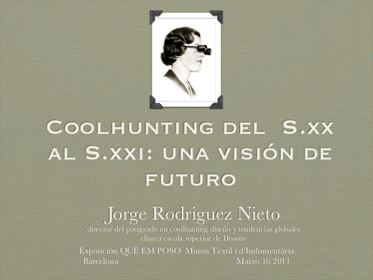 Coolhunting del S.xxal S.xxi: una visión de        futuro         Jorge Rodriguez Nieto   director del postgrado en coolhu...