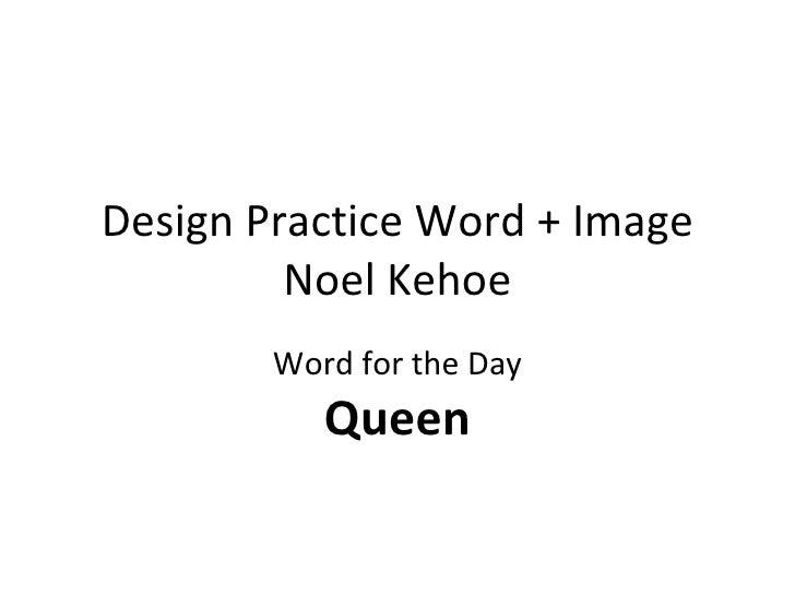 Design Practice Word + Image Noel Kehoe Word for the Day Queen