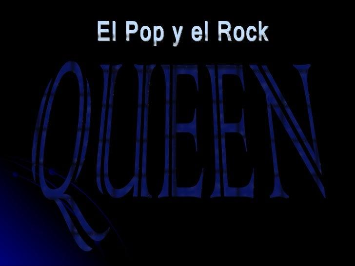 <ul>El Pop y el Rock </ul><ul>QUEEN </ul>