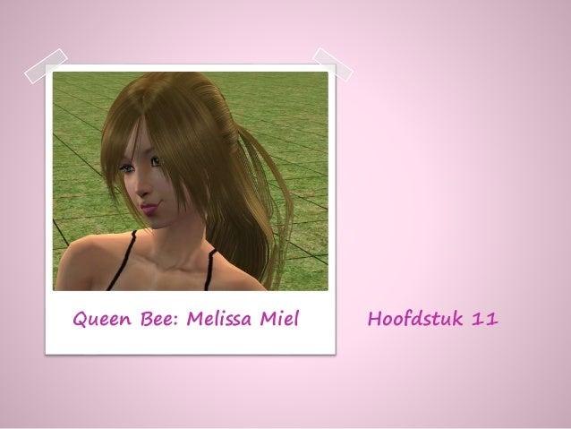 Hoofdstuk 11Queen Bee: Melissa Miel