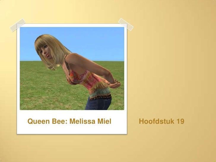 Hoofdstuk 19<br />Queen Bee: Melissa Miel<br />