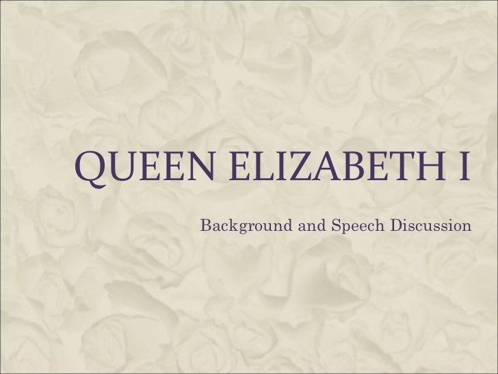 QUEEN ELIZABETH I     Background and Speech Discussion