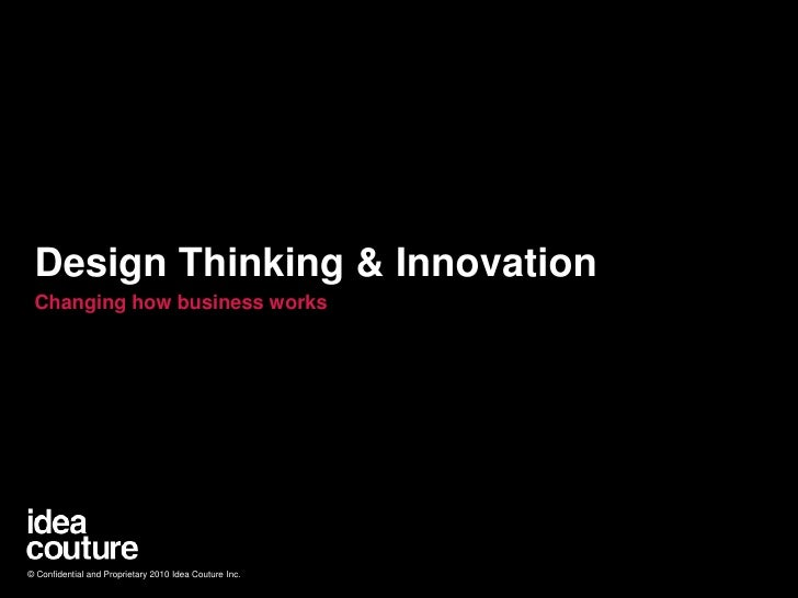 Design Thinking & Innovation<br />Changing how business works<br />© Confidential and Proprietary 2010 Idea Couture Inc.<b...
