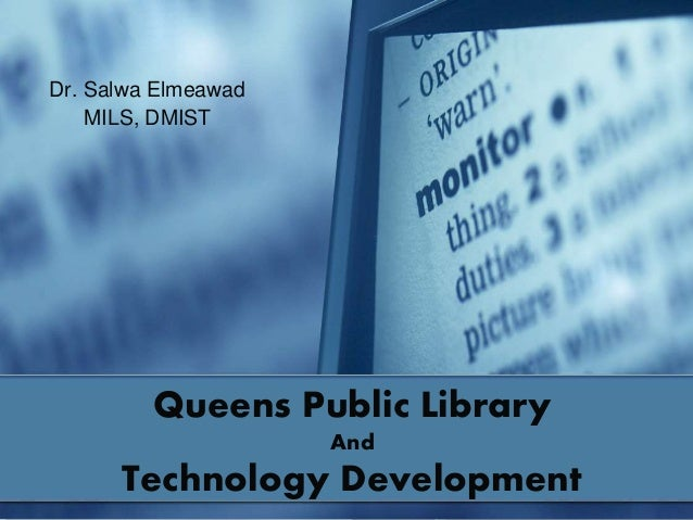 Queens Public Library And Technology Development Dr. Salwa Elmeawad MILS, DMIST