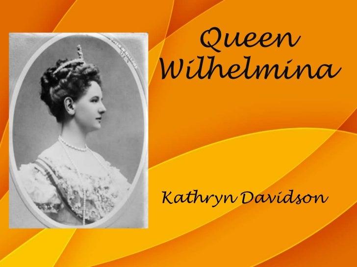 Queen Wilhelmina<br />Kathryn Davidson<br />